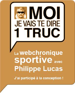 La première Webchronique auquel j'ai pu participer à la conception : Moi je vais te dire 1 truc, la Webchronique sportive avec Philippe Lucas, tous les mercredi à partir de 17h sur sports.orange.fr/  Rejoignez-nous aussi sur Twitter : twitter.com/moijevaistedire