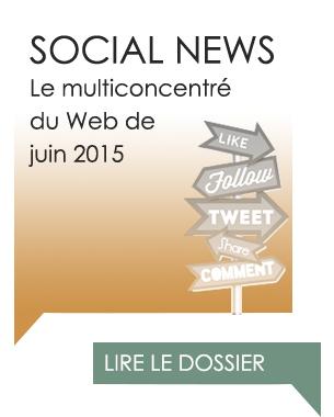 Social Media : le point sur les actualités réseaux sociaux juin 2015